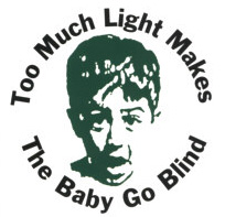 Too-Much-Light-Makes-The-Baby-Go-Blind-Poster