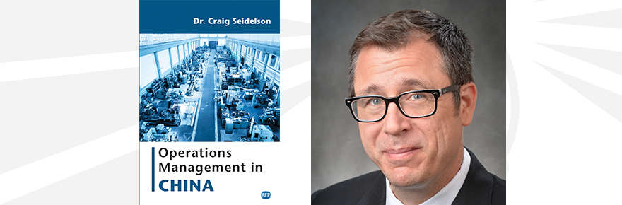 "Dr. Craig Seidelson published a book, ""Operations Management in China."""